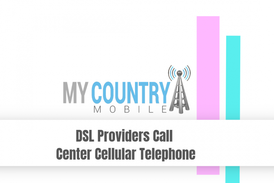DSL Providers Call Center Cellular Telephone - My Country Mobile