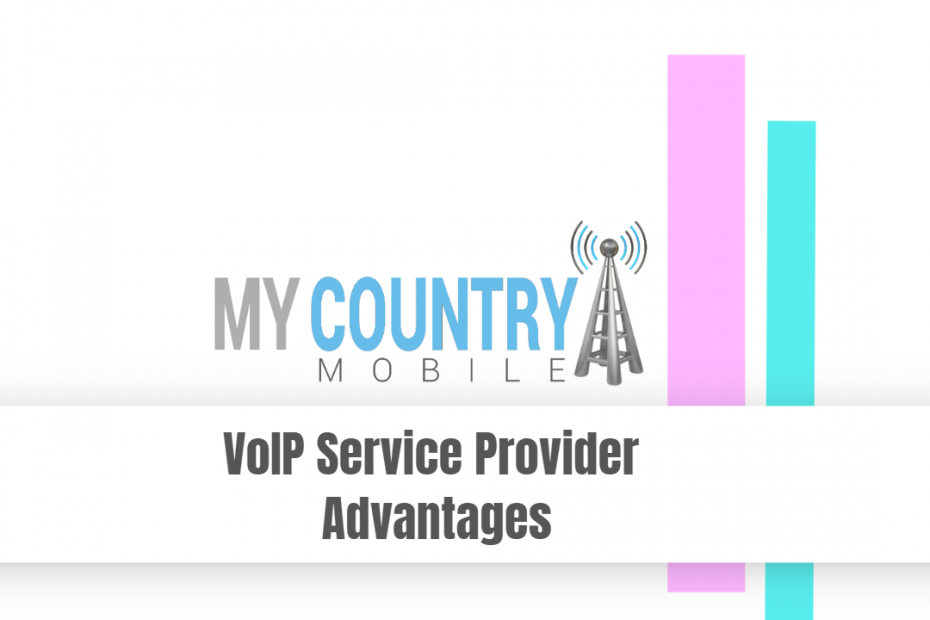 VoIP Service Provider Advantages - My Country Mobile