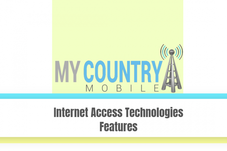 Internet Access Technologies Features - My Country Mobile